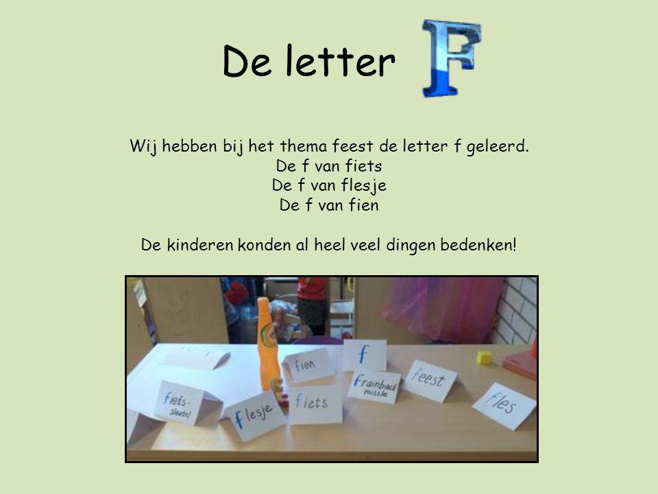 De letter Wij hebben bij het thema feest de letter f geleerd.