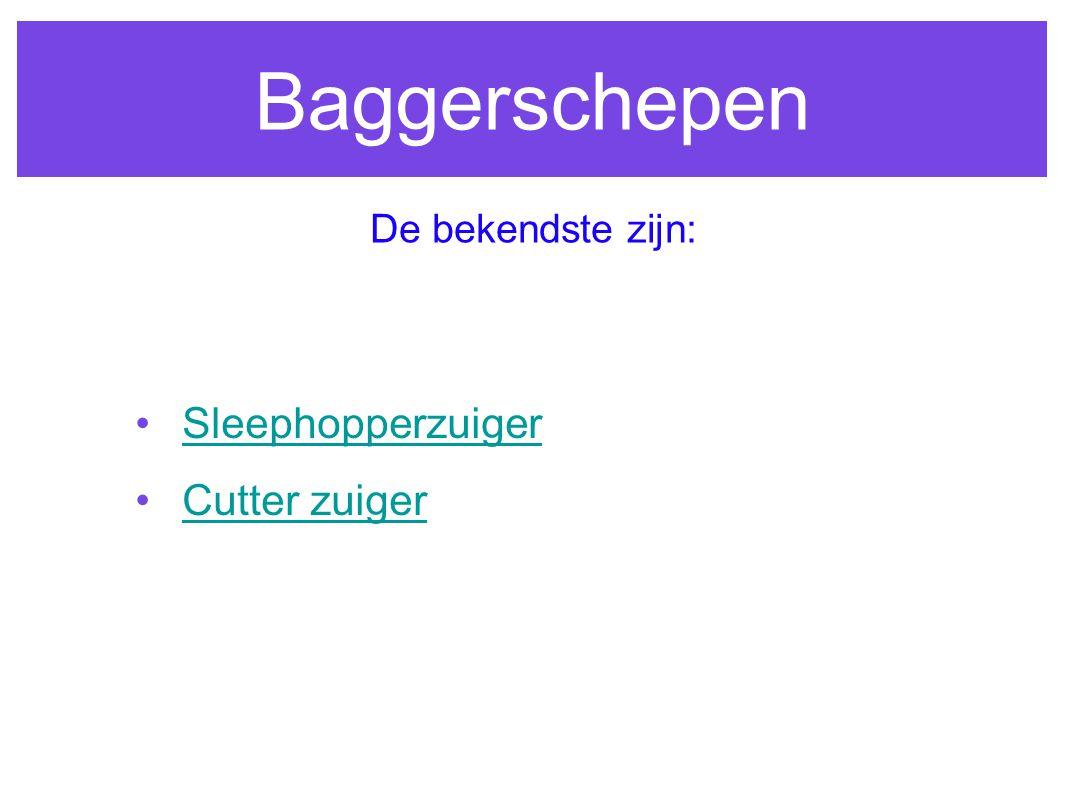 Baggerschepen Sleephopperzuiger Cutter zuiger De bekendste zijn: