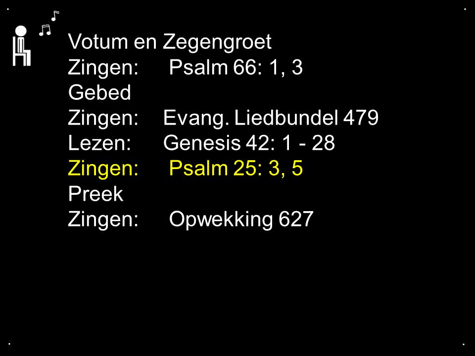 Zingen: Evang. Liedbundel 479 Lezen: Genesis 42: 1 - 28