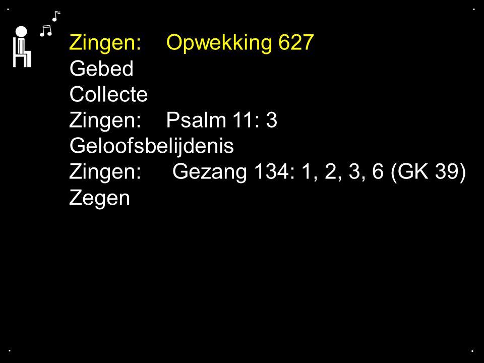Zingen: Opwekking 627 Gebed Collecte Zingen: Psalm 11: 3