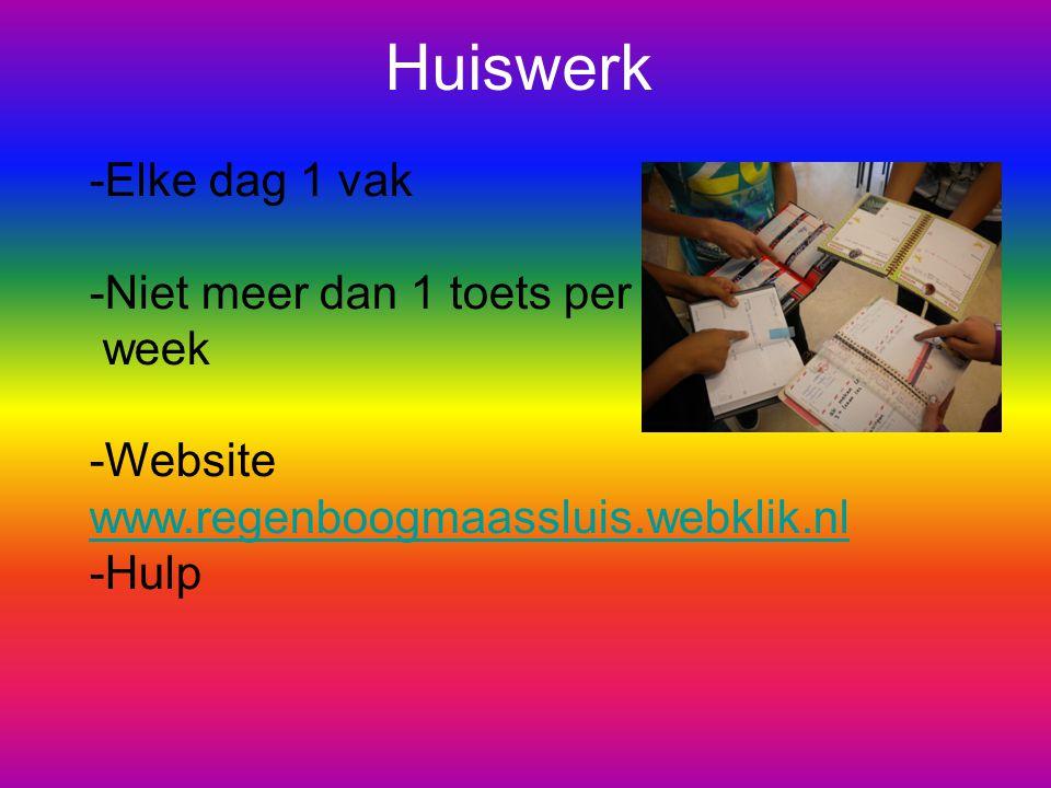 Huiswerk Elke dag 1 vak Niet meer dan 1 toets per week