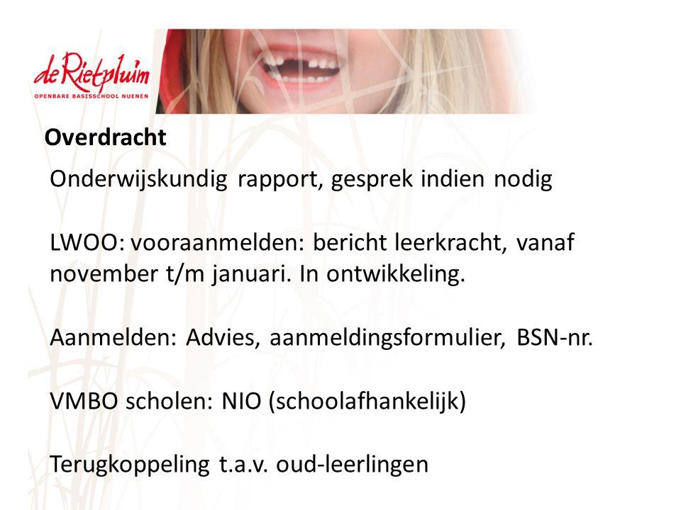 Overdracht Onderwijskundig rapport, gesprek indien nodig. LWOO: vooraanmelden: bericht leerkracht, vanaf november t/m januari. In ontwikkeling.