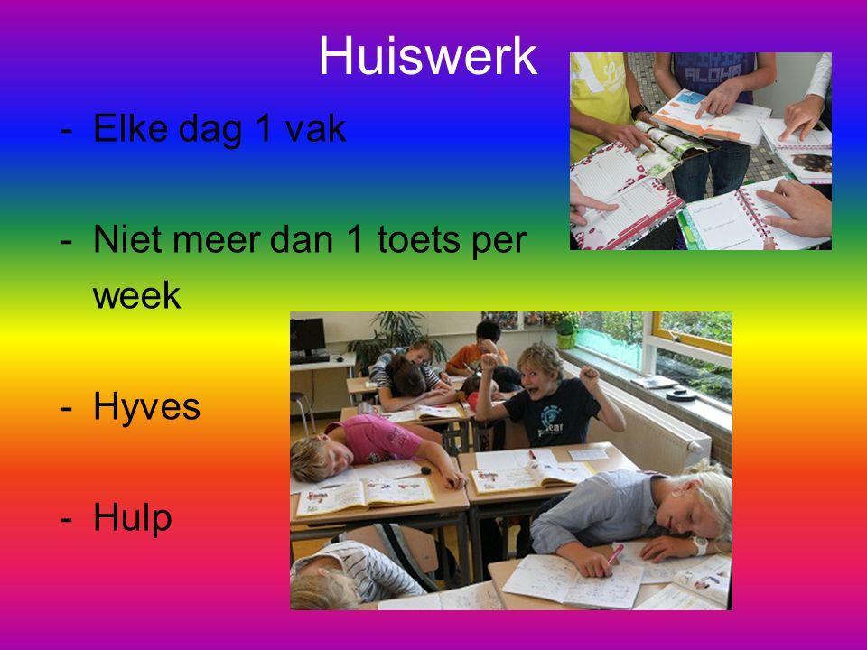 Huiswerk Elke dag 1 vak Niet meer dan 1 toets per week Hyves Hulp