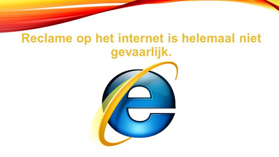Reclame op het internet is helemaal niet gevaarlijk.