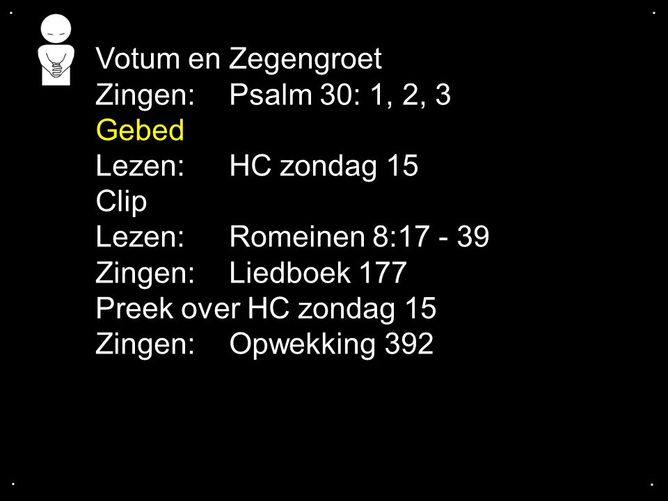 Votum en Zegengroet Zingen: Psalm 30: 1, 2, 3 Gebed