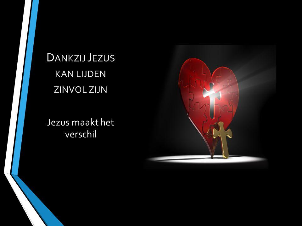 Dankzij Jezus kan lijden zinvol zijn