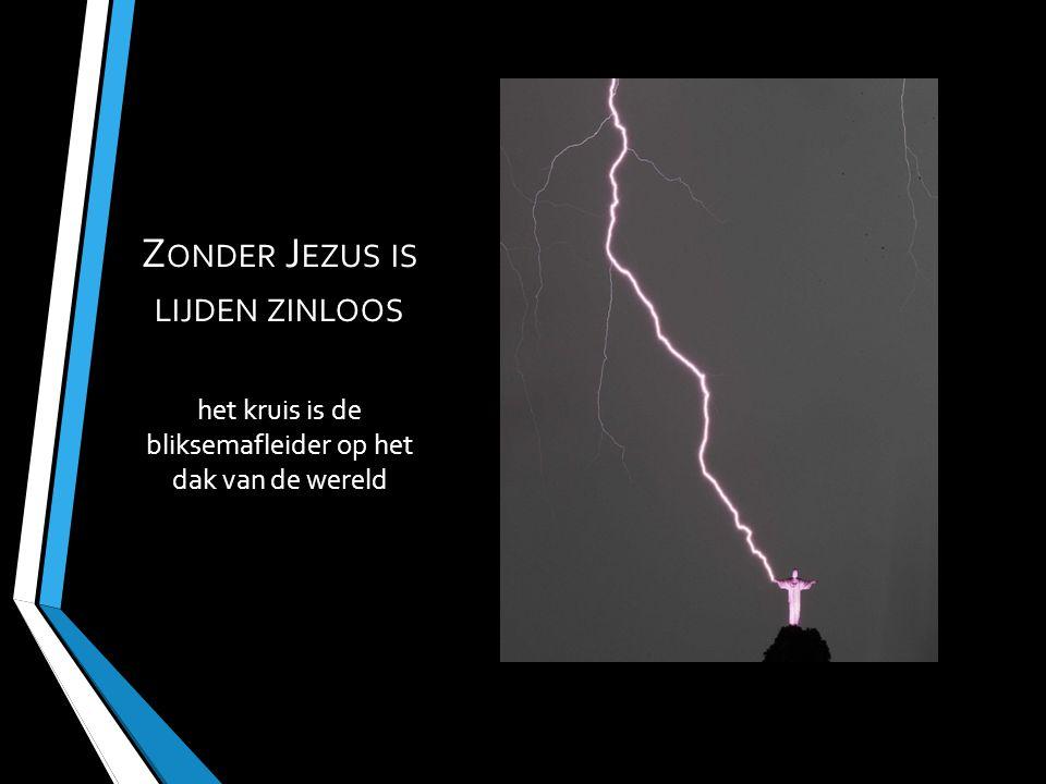 Zonder Jezus is lijden zinloos