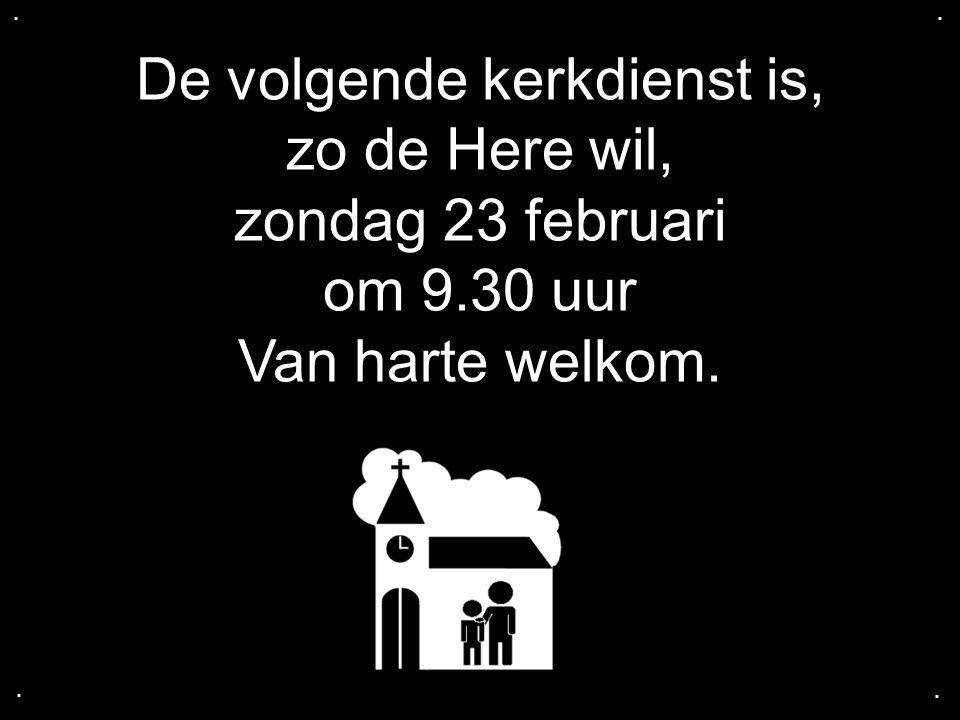 De volgende kerkdienst is, zo de Here wil, zondag 23 februari