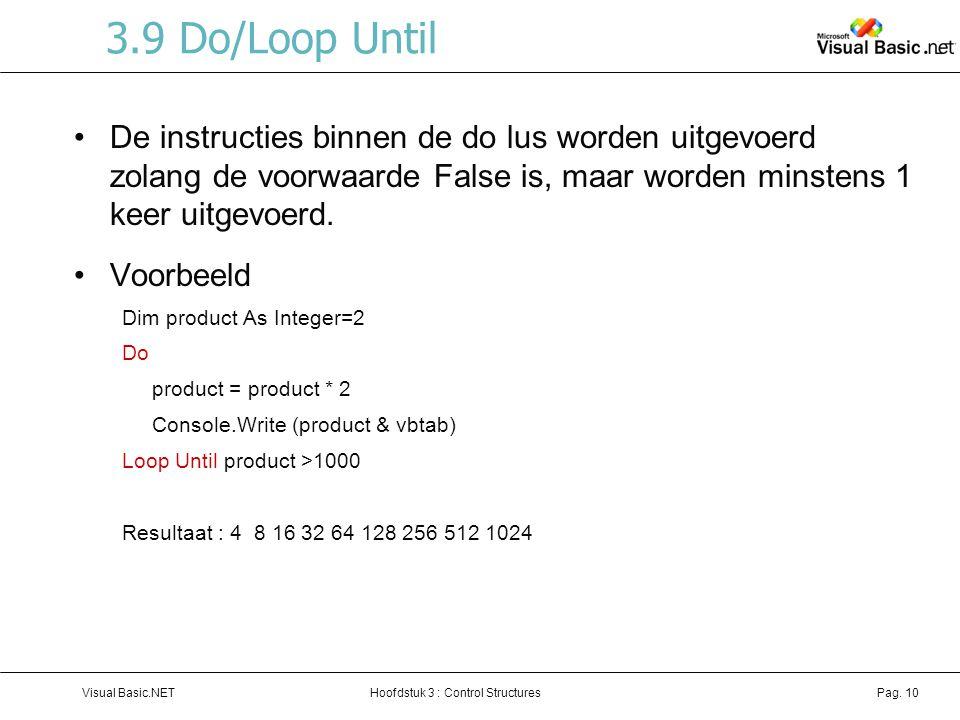 3.9 Do/Loop Until De instructies binnen de do lus worden uitgevoerd zolang de voorwaarde False is, maar worden minstens 1 keer uitgevoerd.
