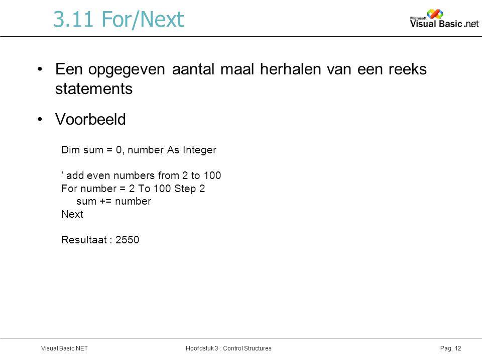3.11 For/Next Een opgegeven aantal maal herhalen van een reeks statements. Voorbeeld. Dim sum = 0, number As Integer.
