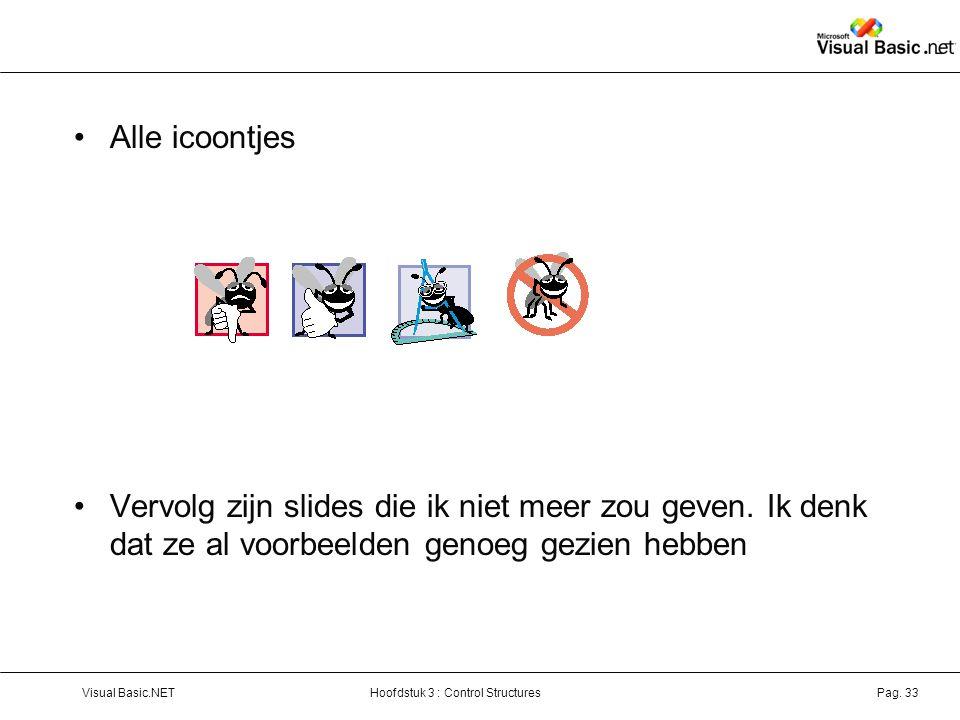 Alle icoontjes Vervolg zijn slides die ik niet meer zou geven. Ik denk dat ze al voorbeelden genoeg gezien hebben.