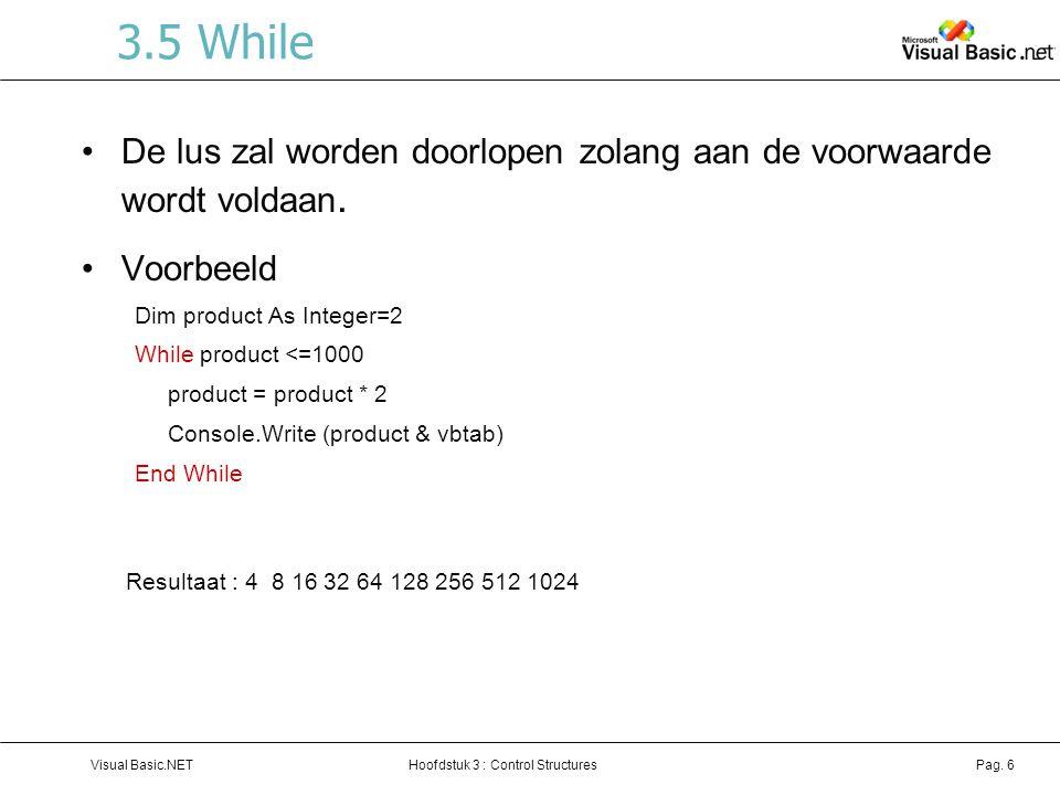 3.5 While De lus zal worden doorlopen zolang aan de voorwaarde wordt voldaan. Voorbeeld. Dim product As Integer=2.