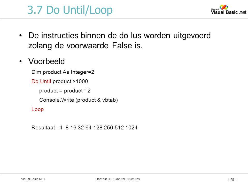 3.7 Do Until/Loop De instructies binnen de do lus worden uitgevoerd zolang de voorwaarde False is.