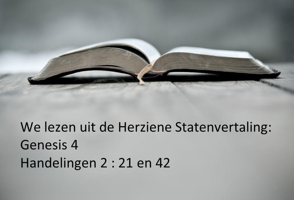 We lezen uit de Herziene Statenvertaling: Genesis 4 Handelingen 2 : 21 en 42