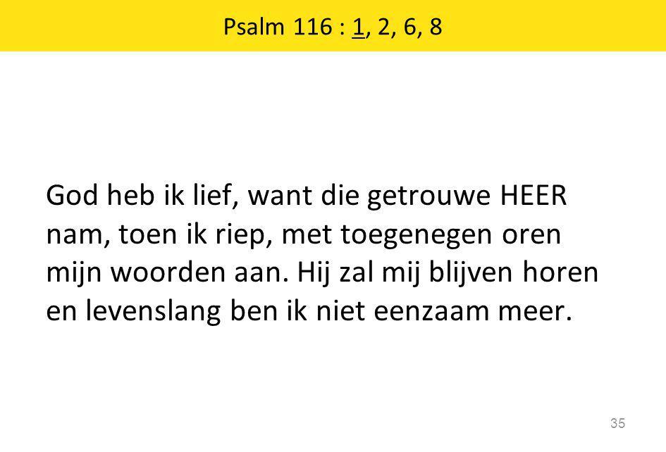 Psalm 116 : 1, 2, 6, 8