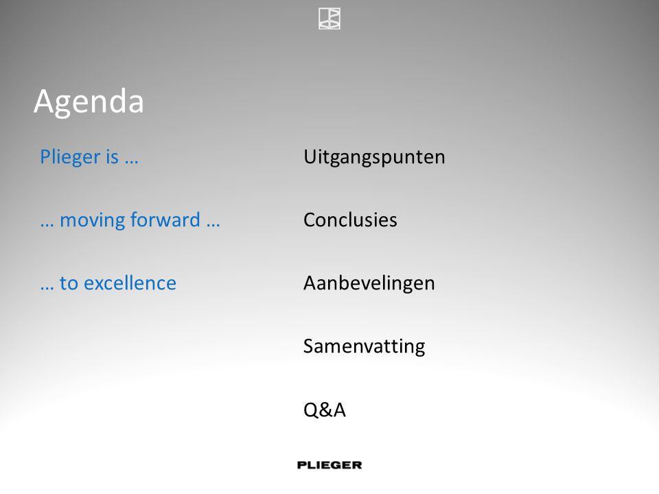 Agenda Plieger is … Uitgangspunten … moving forward … Conclusies … to excellence Aanbevelingen Samenvatting Q&A