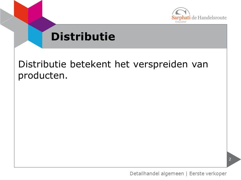 Distributie Distributie betekent het verspreiden van producten.