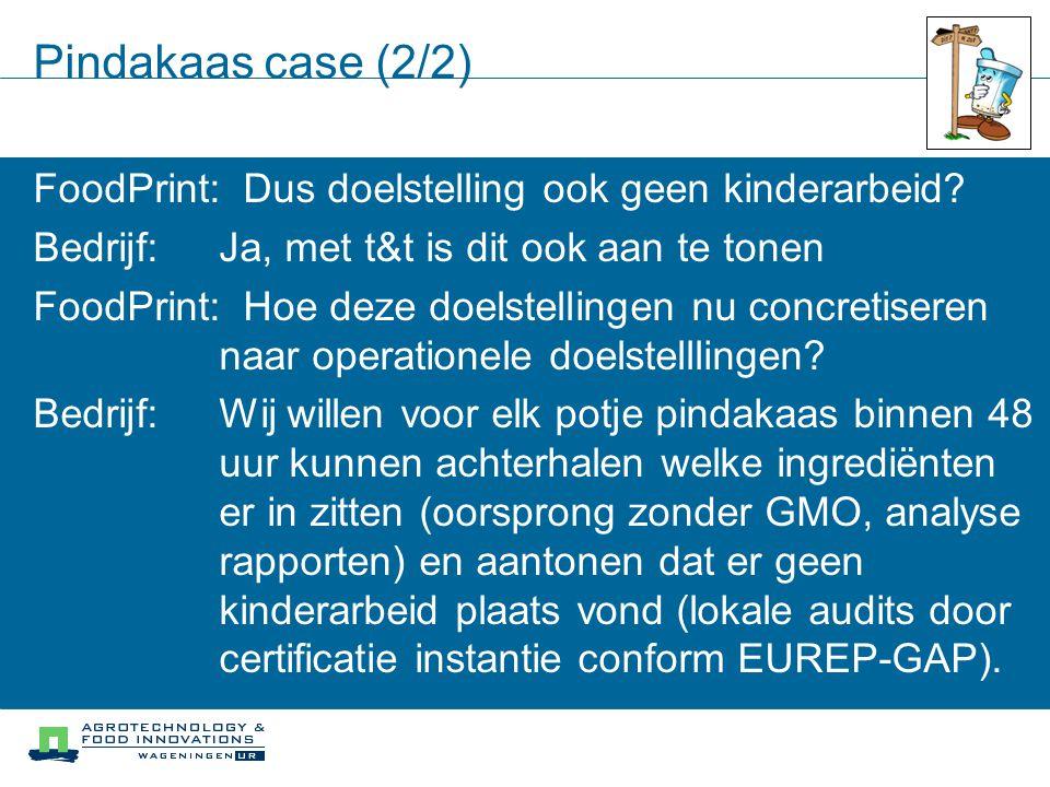 Pindakaas case (2/2) FoodPrint: Dus doelstelling ook geen kinderarbeid Bedrijf: Ja, met t&t is dit ook aan te tonen.