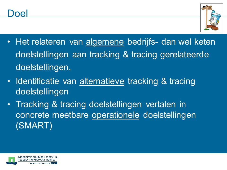 Doel Het relateren van algemene bedrijfs- dan wel keten doelstellingen aan tracking & tracing gerelateerde doelstellingen.