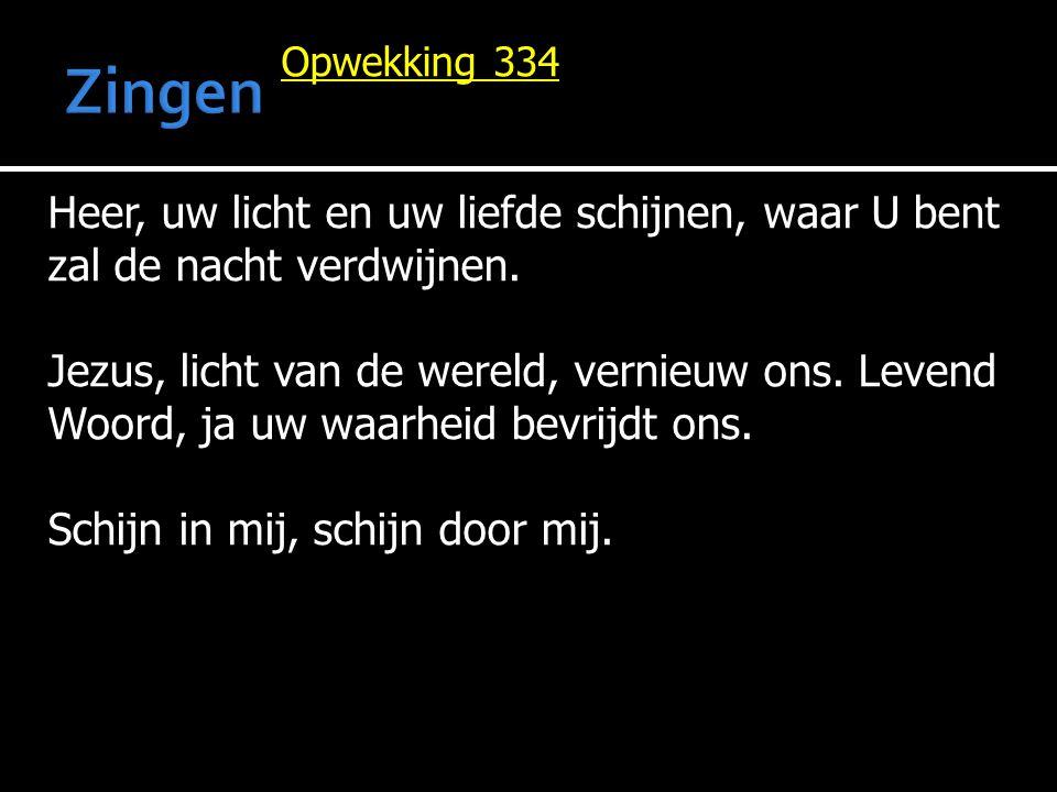 Zingen Opwekking 334. Heer, uw licht en uw liefde schijnen, waar U bent zal de nacht verdwijnen.
