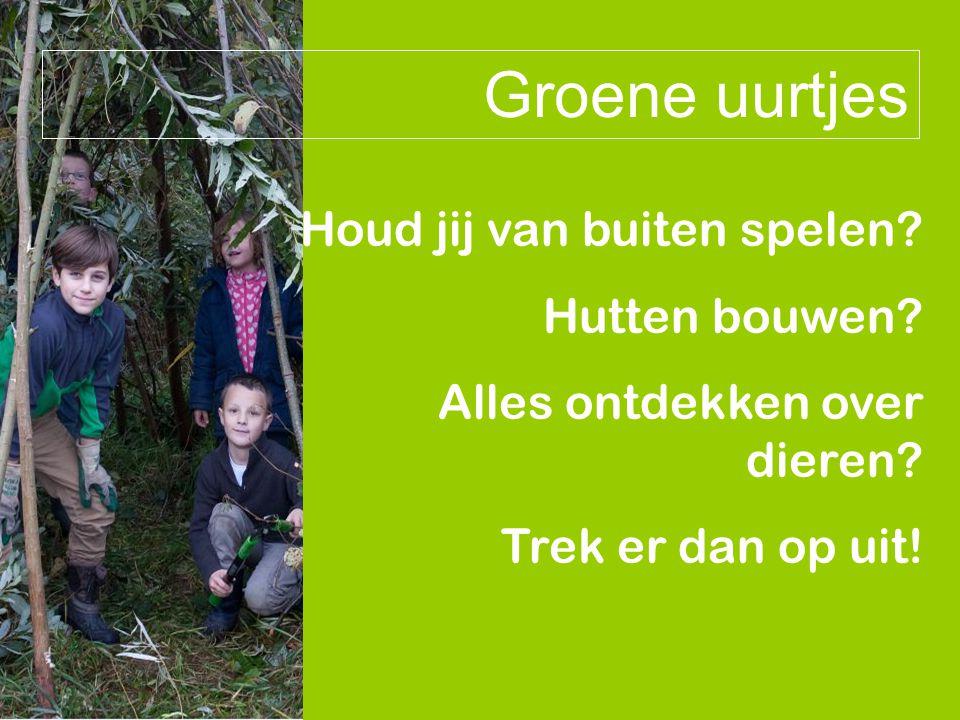 Groene uurtjes Houd jij van buiten spelen Hutten bouwen