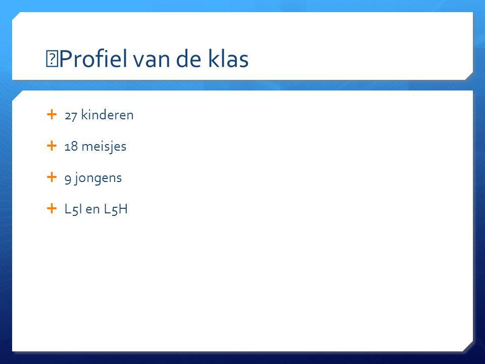 Profiel van de klas 27 kinderen 18 meisjes 9 jongens L5I en L5H