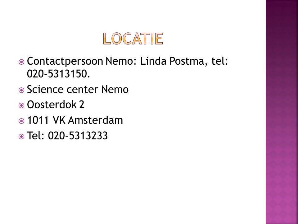 Locatie Contactpersoon Nemo: Linda Postma, tel: 020-5313150.