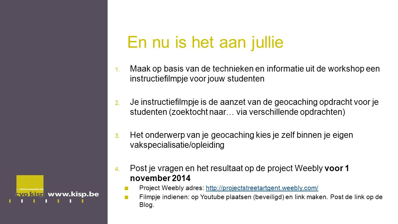 En nu is het aan jullie Maak op basis van de technieken en informatie uit de workshop een instructiefilmpje voor jouw studenten.