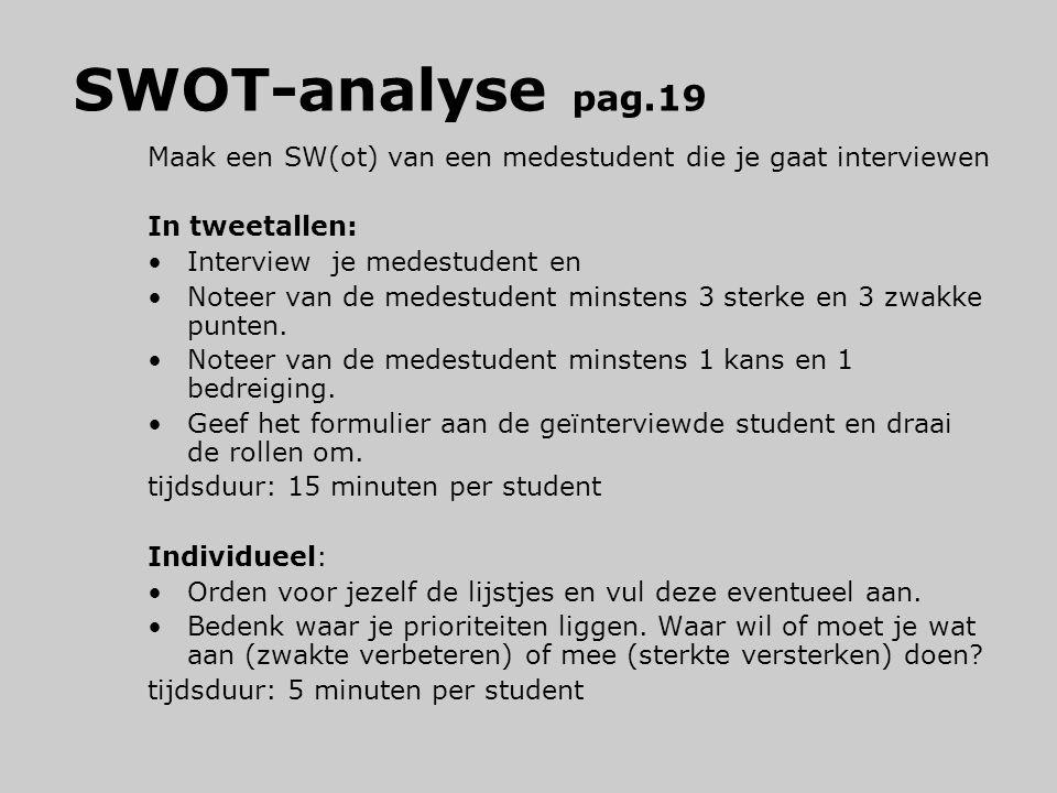 SWOT-analyse pag.19 Maak een SW(ot) van een medestudent die je gaat interviewen. In tweetallen: Interview je medestudent en.