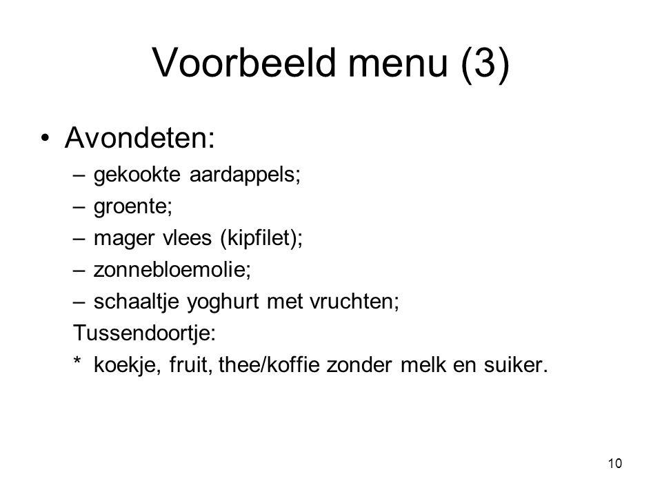 Voorbeeld menu (3) Avondeten: gekookte aardappels; groente;