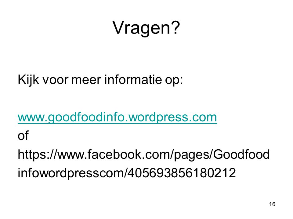 Vragen Kijk voor meer informatie op: www.goodfoodinfo.wordpress.com