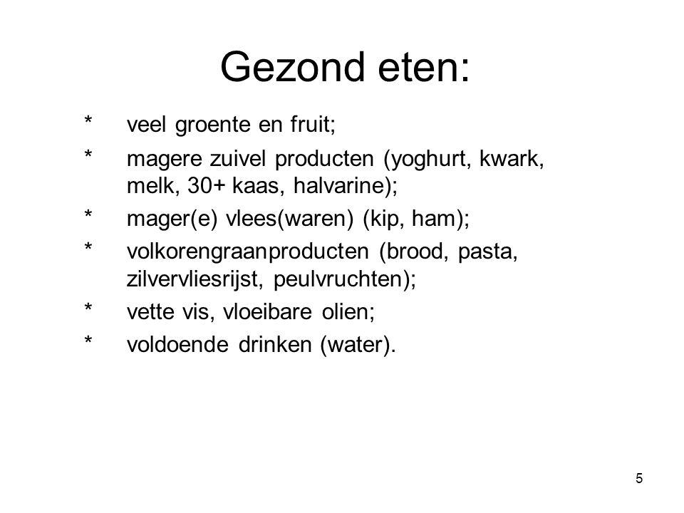 Gezond eten: * veel groente en fruit;