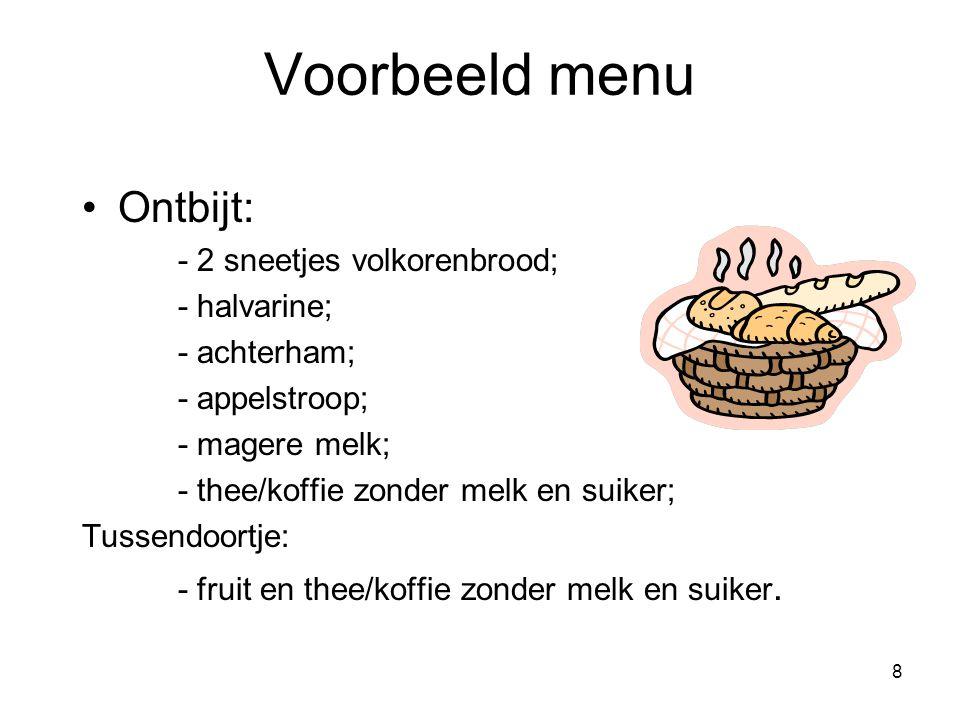 Voorbeeld menu Ontbijt: - 2 sneetjes volkorenbrood; - halvarine;
