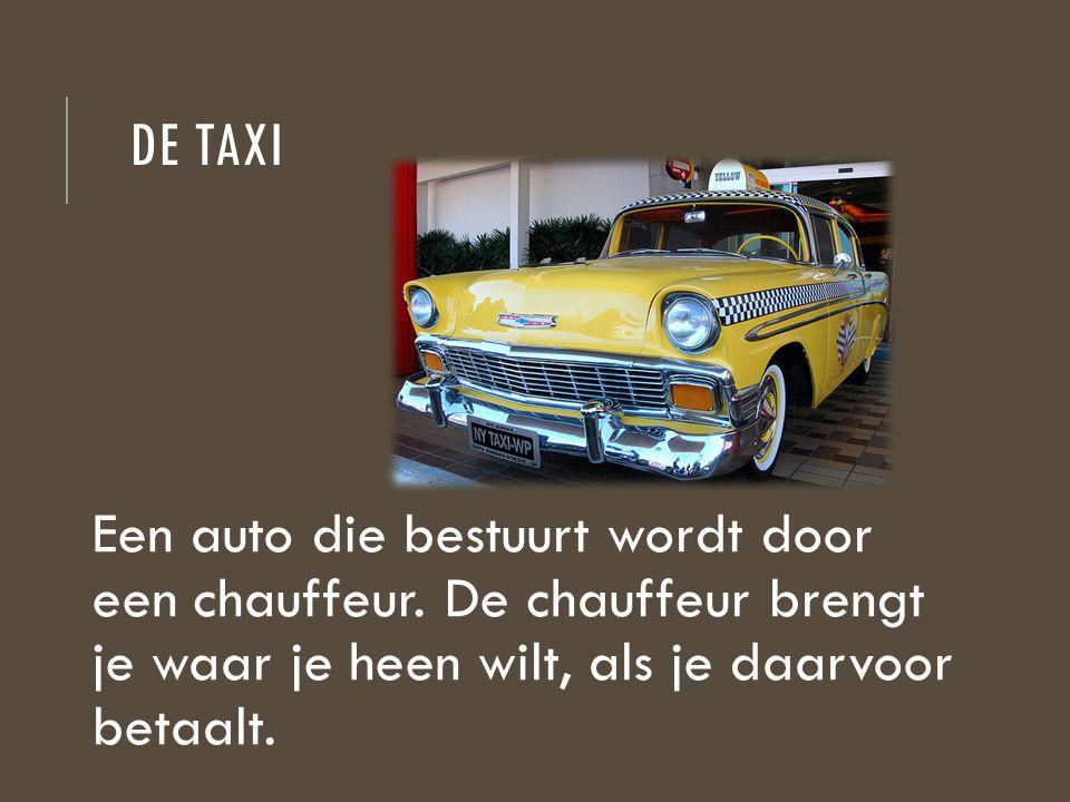De taxi Een auto die bestuurt wordt door een chauffeur.