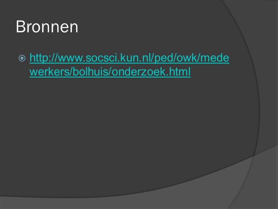 Bronnen http://www.socsci.kun.nl/ped/owk/medewerkers/bolhuis/onderzoek.html
