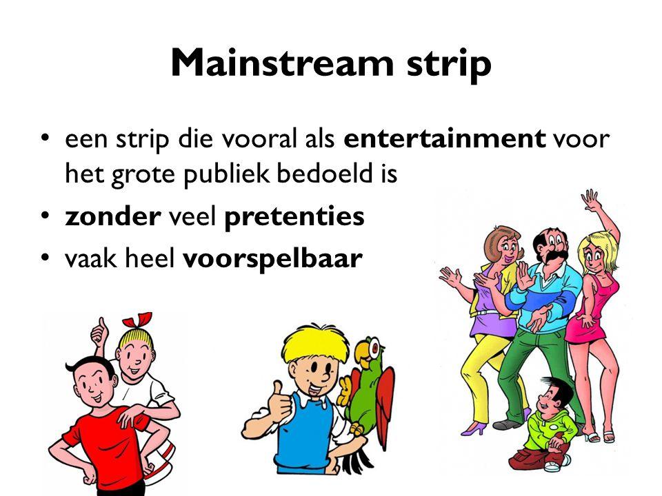 Mainstream strip een strip die vooral als entertainment voor het grote publiek bedoeld is. zonder veel pretenties.