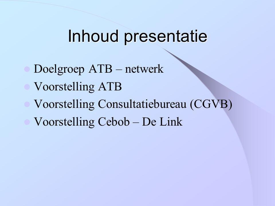 Inhoud presentatie Doelgroep ATB – netwerk Voorstelling ATB
