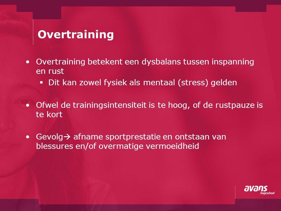 Overtraining Overtraining betekent een dysbalans tussen inspanning en rust. Dit kan zowel fysiek als mentaal (stress) gelden.
