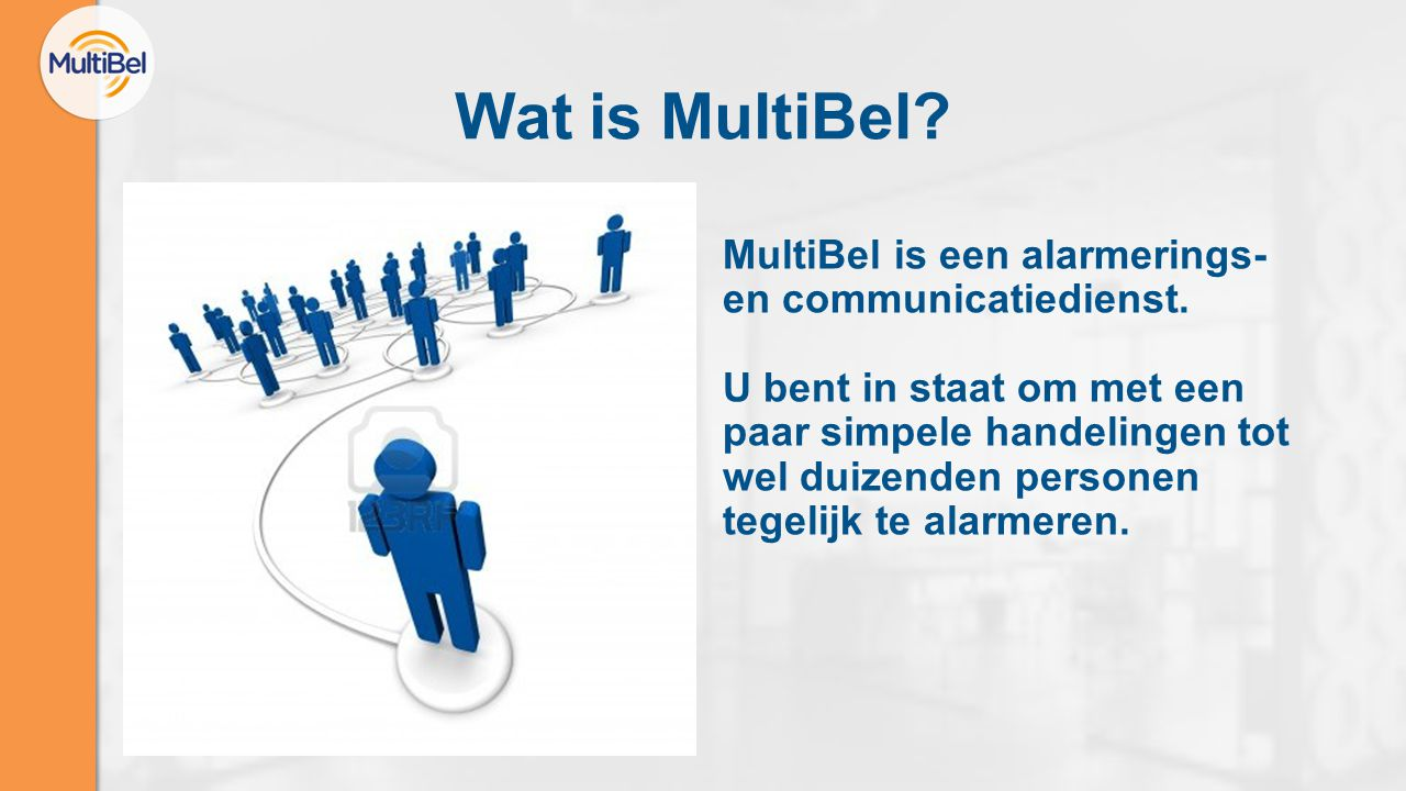 Wat is MultiBel MultiBel is een alarmerings- en communicatiedienst.