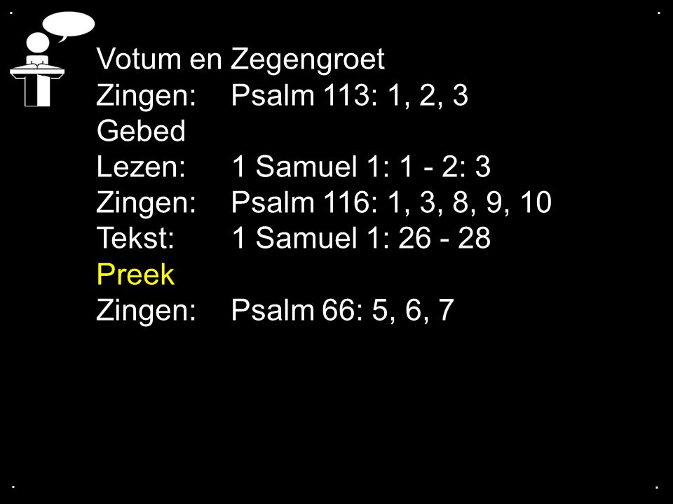 Votum en Zegengroet Zingen: Psalm 113: 1, 2, 3 Gebed
