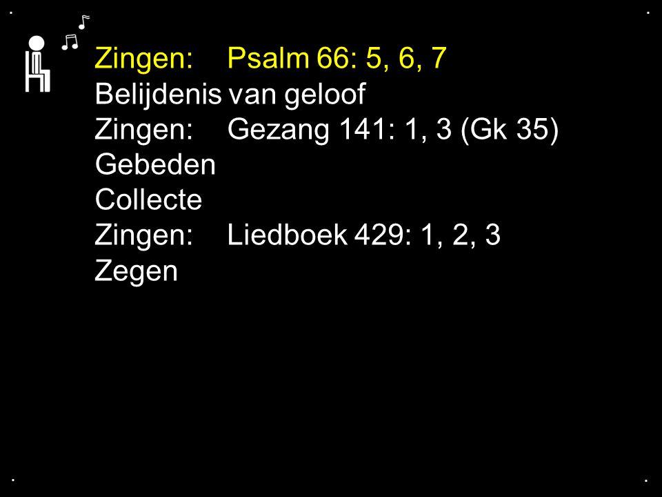 Zingen: Psalm 66: 5, 6, 7 Belijdenis van geloof