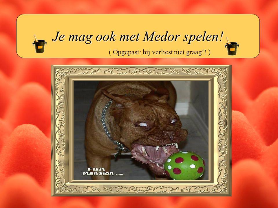 Je mag ook met Medor spelen!