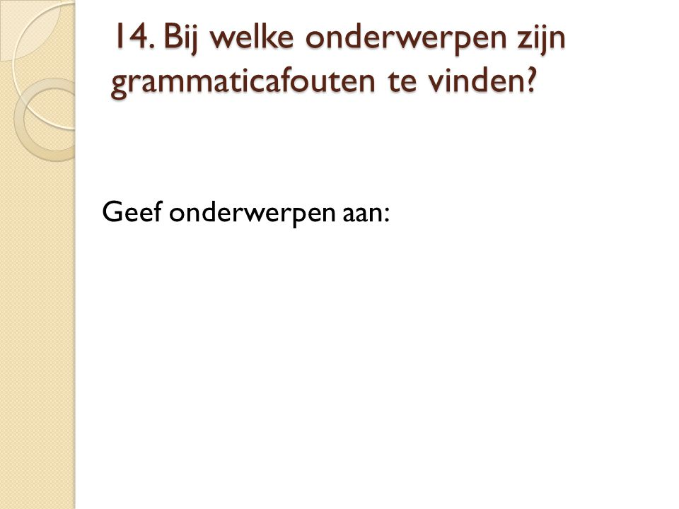 14. Bij welke onderwerpen zijn grammaticafouten te vinden