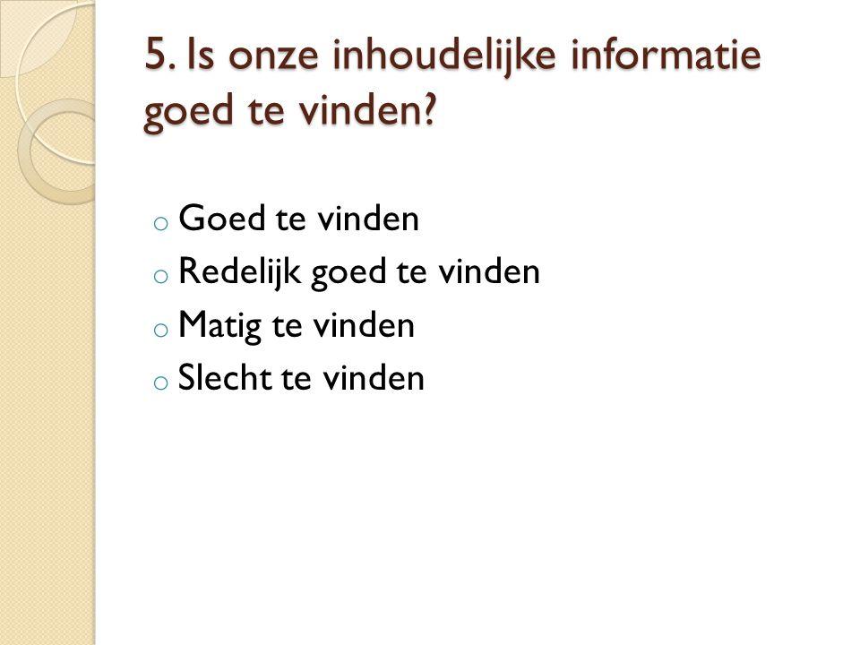 5. Is onze inhoudelijke informatie goed te vinden