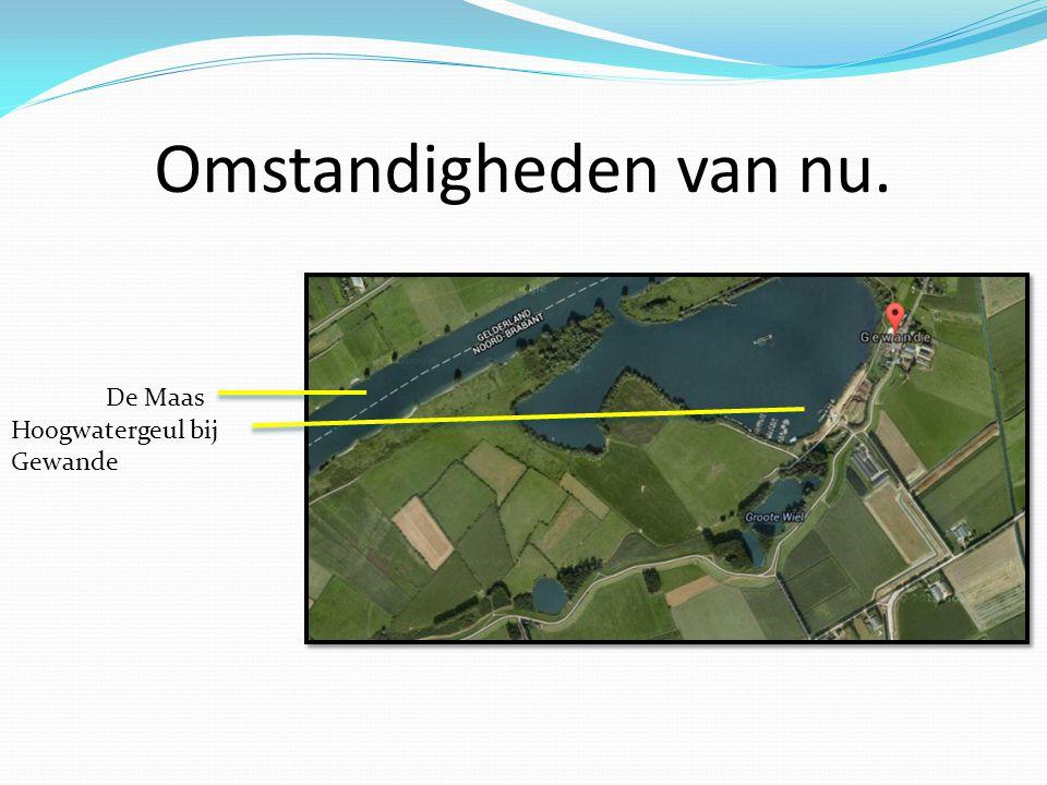 Omstandigheden van nu. De Maas Hoogwatergeul bij Gewande