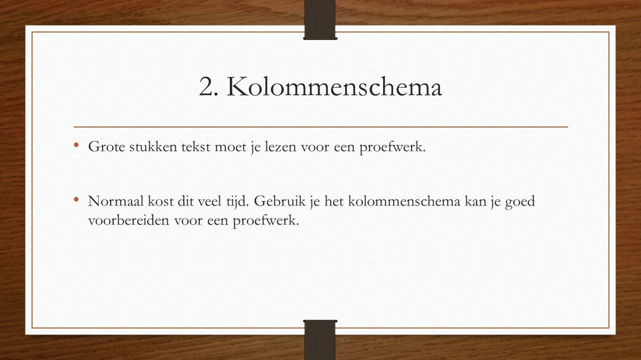 2. Kolommenschema Grote stukken tekst moet je lezen voor een proefwerk.