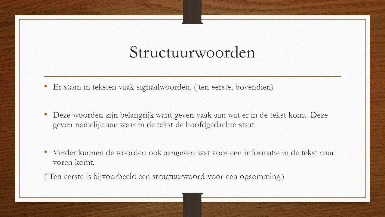 Structuurwoorden Er staan in teksten vaak signaalwoorden. ( ten eerste, bovendien)