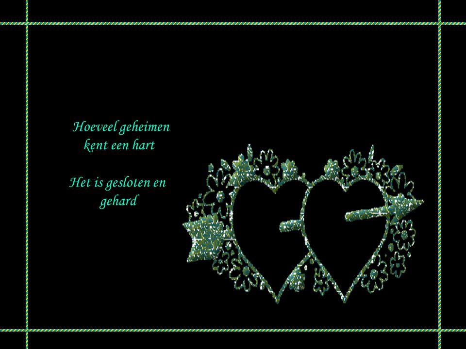 Hoeveel geheimen kent een hart Het is gesloten en gehard