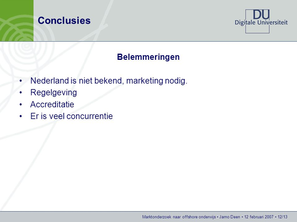Conclusies Belemmeringen Nederland is niet bekend, marketing nodig.