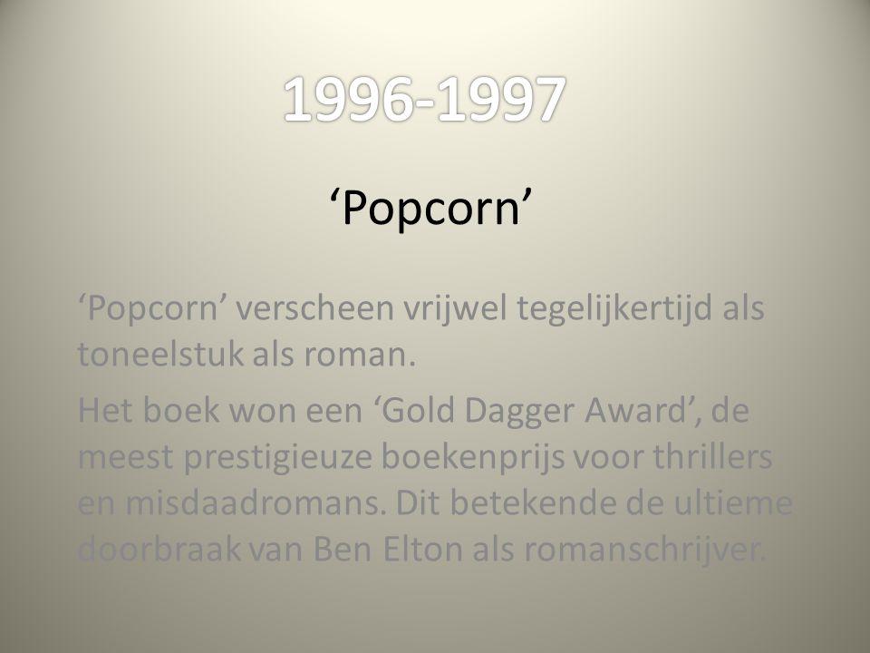 1996-1997 'Popcorn' 'Popcorn' verscheen vrijwel tegelijkertijd als toneelstuk als roman.